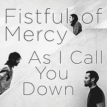 Fistful of Mercy - As_I_Call_You_Down